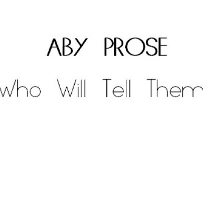 ABY Prose: Who Will Tell Them